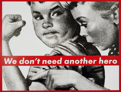 Particolare di «We don't need another hero» di Barbara Kruger