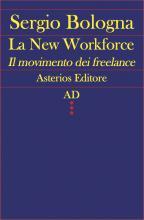 """Sergio Bologna, La """"New Workforce. Il movimento dei freelance"""" (Asterios)"""