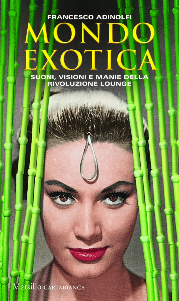La copertina del libro «Mondo Exotica» (ed. Marsilio)